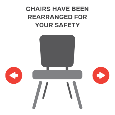 Chairs Have Been Rearranged for Your Safety